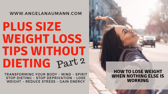 Plus Size Weight Loss Tips Without Dieting, Part 2