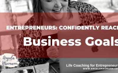 Entrepreneurs: Confidently Reach Business Goals