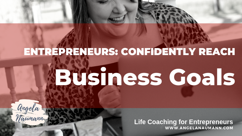 Entrepreneurs: Confidently Reach Business Goals