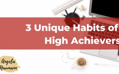 3 Unique Habits of High Achievers