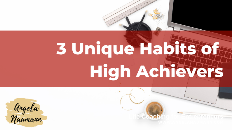 3 Unique Habits of High Achievers