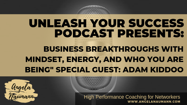 "Business Breakthroughs with Mindset, Energy, and Who You are BEing"" Special Guest: Adam Kiddoo"