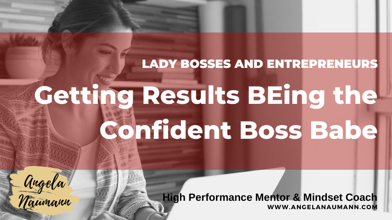Getting Results BEing the Confident Boss Babe