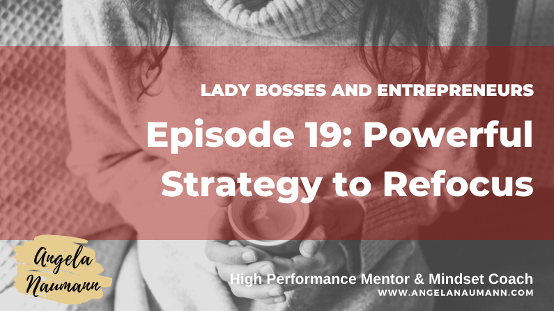 Episode 19: Powerful Strategy to Refocus