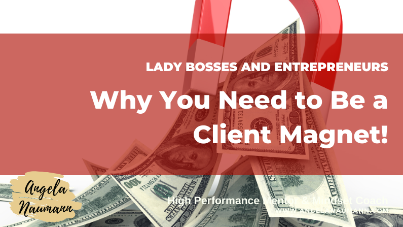 Why You Need To Be A Client Magnet