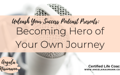 Episode 39:  Becoming the Hero of Your Own Journey