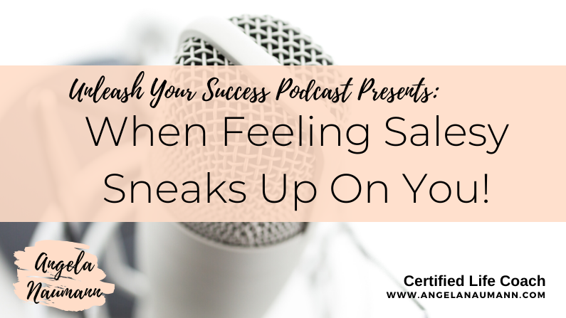 Episode 40:  When Feeling Salesy Sneaks Up On You!
