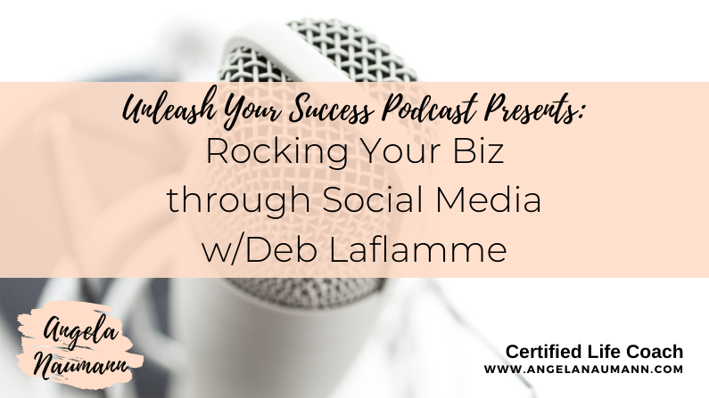 Episode 42: Rocking Your Biz through Social Media with Deb Laflamme
